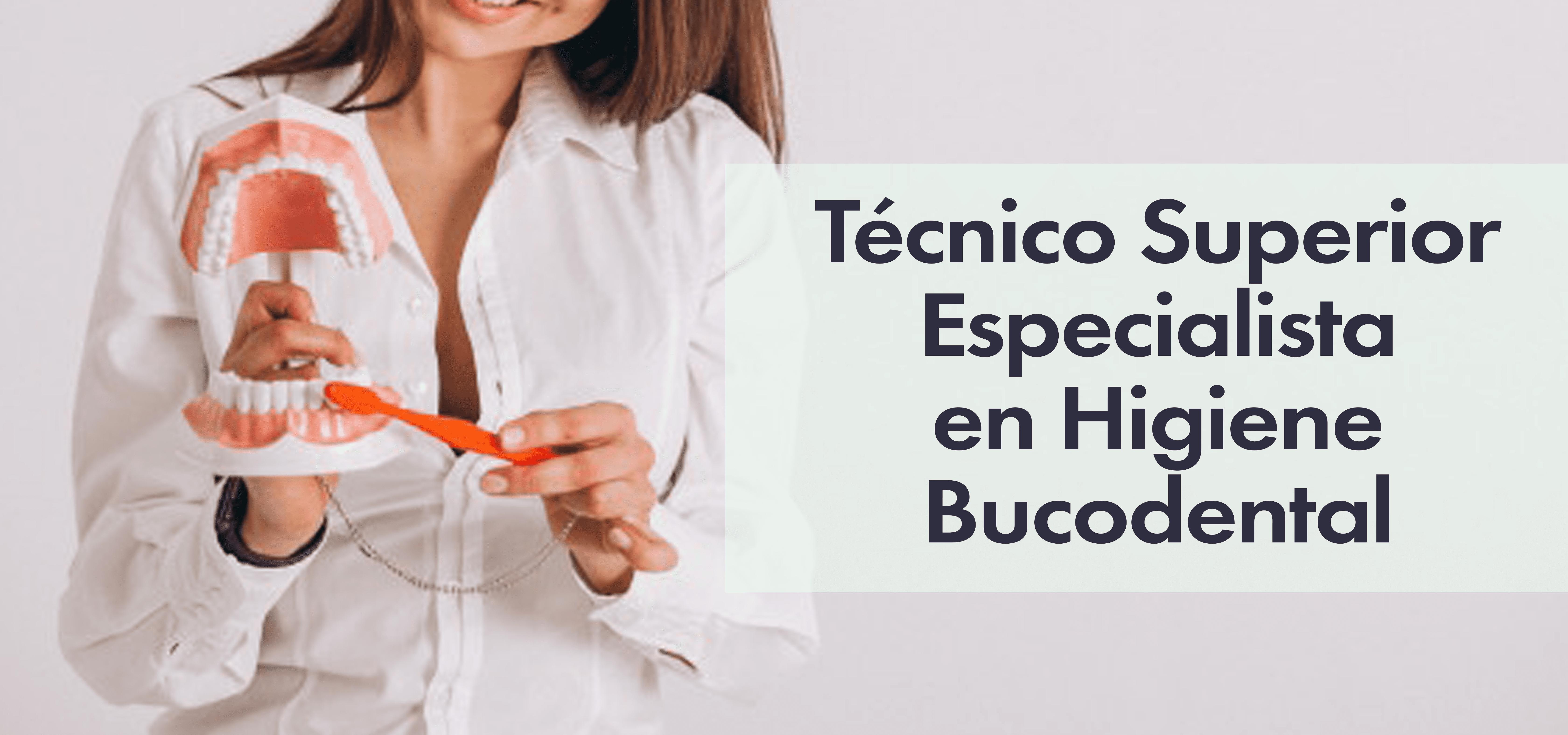 Técnico Superior Especialista en Higiene Bucodental