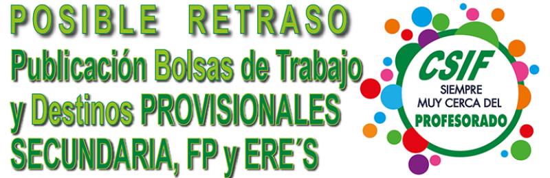 POSIBLE RETRASO en la publicación de las BOLSAS y DESTINOS de Secundaria, FP y ERE´s