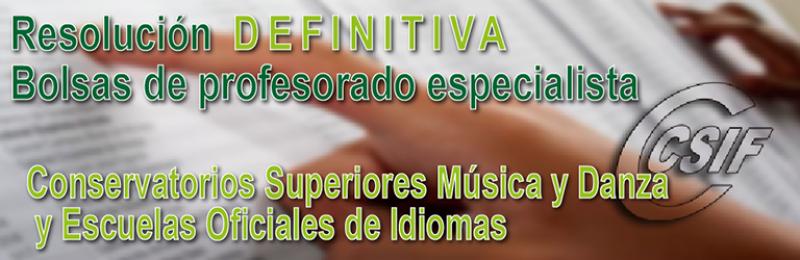 Resolución DEFINITIVA Bolsas profesorado especialista de las materias que se relacionan en Conservatorios Superiores de Música y Danza y en Escuelas Oficiales de Idiomas