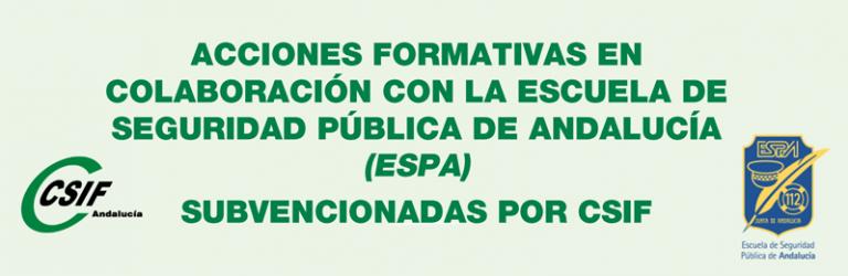 Acciones formativas en colaboración con la Escuela de Seguridad Pública de Andalucía (ESPA) subvencionadas por CSIF